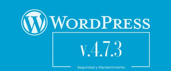WordPress v. 4.7.3 Actualizacion de seguridad y mantenimiento